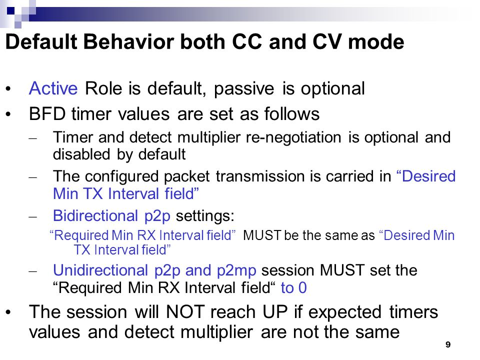 9 Default Behavior both CC and CV mode Active Role is default, passive is optional BFD timer values are set as follows – Timer and detect multiplier r