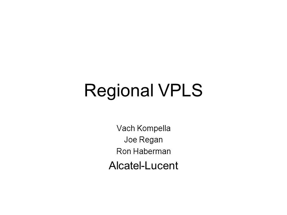 Regional VPLS Vach Kompella Joe Regan Ron Haberman Alcatel-Lucent