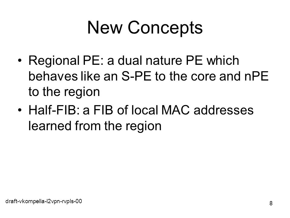 draft-vkompella-l2vpn-rvpls-00 8 New Concepts Regional PE: a dual nature PE which behaves like an S-PE to the core and nPE to the region Half-FIB: a F