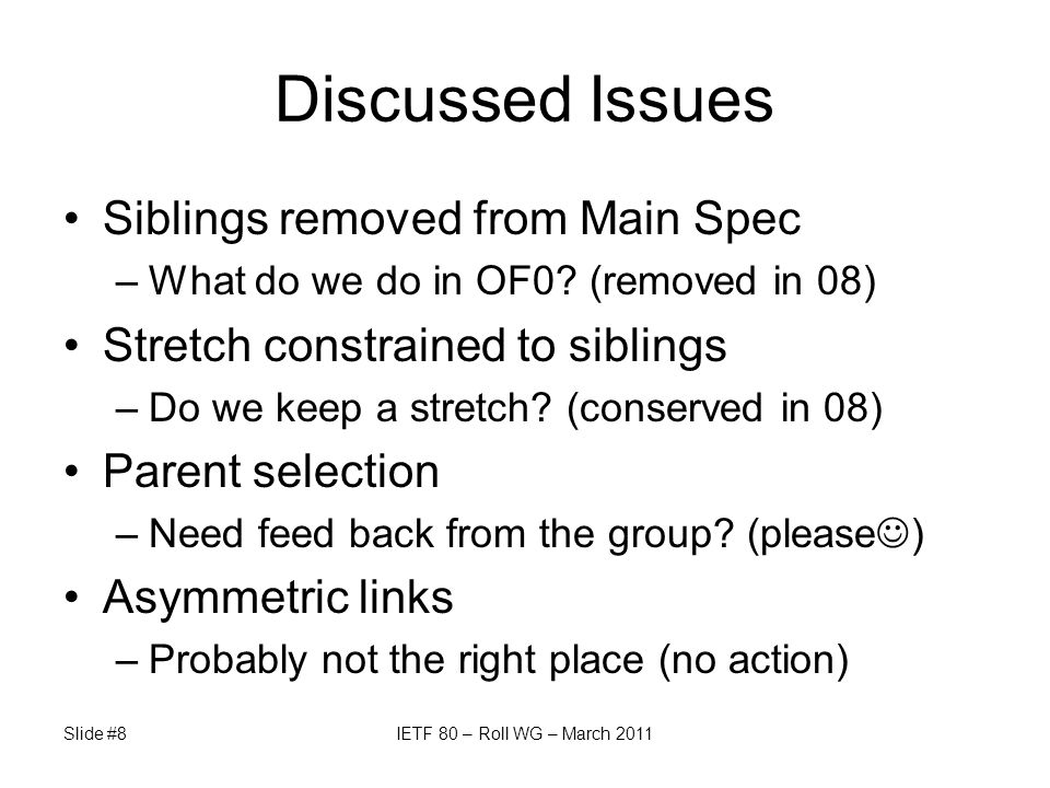 Discussed Issues Slide #8IETF 80 – Roll WG – March 2011 Siblings removed from Main Spec –What do we do in OF0.