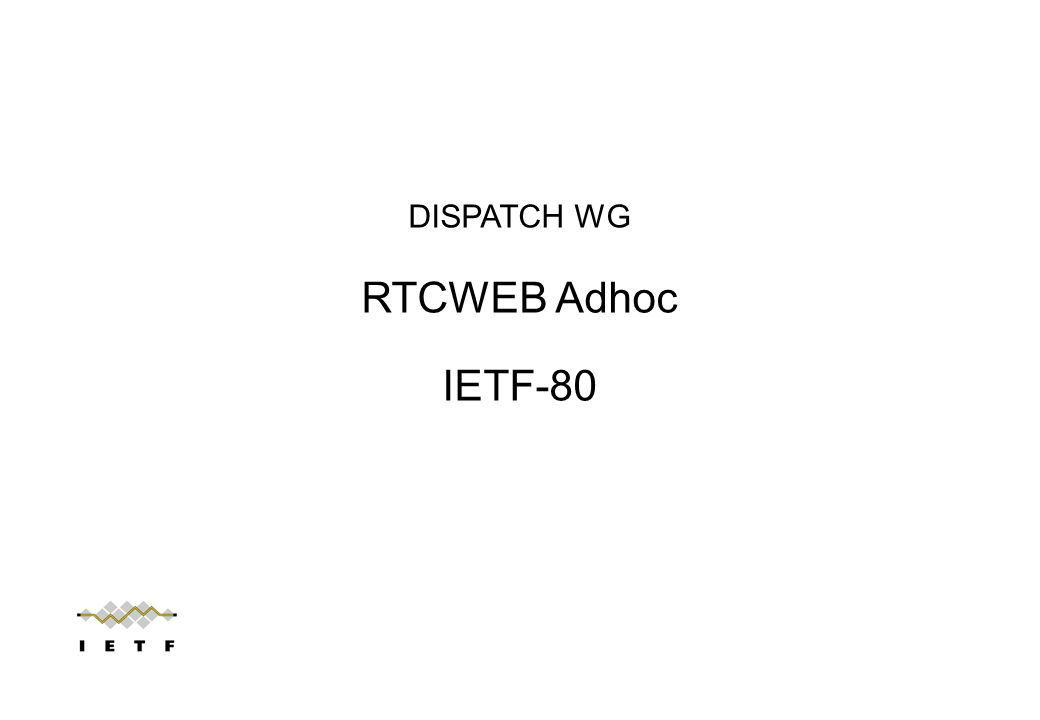 DISPATCH WG RTCWEB Adhoc IETF-80