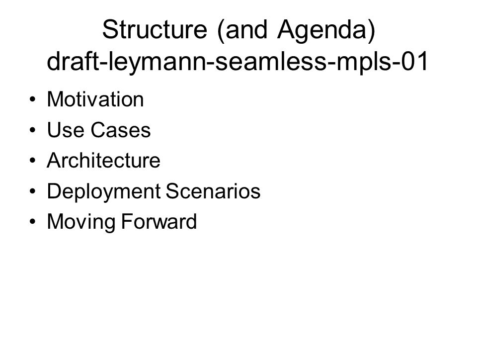 Structure (and Agenda) draft-leymann-seamless-mpls-01 Motivation Use Cases Architecture Deployment Scenarios Moving Forward