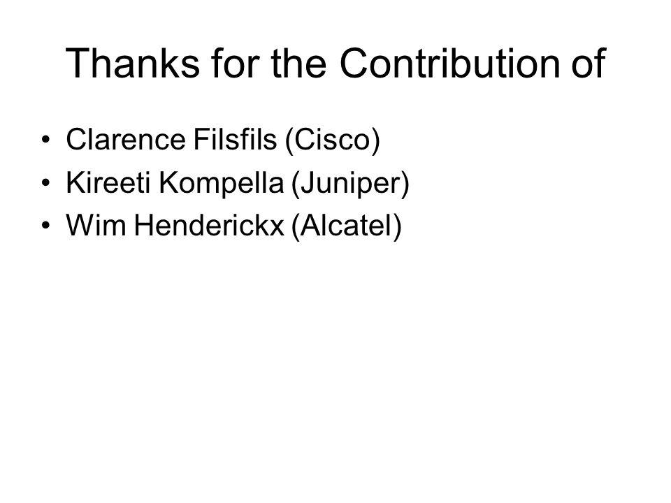 Thanks for the Contribution of Clarence Filsfils (Cisco) Kireeti Kompella (Juniper) Wim Henderickx (Alcatel)