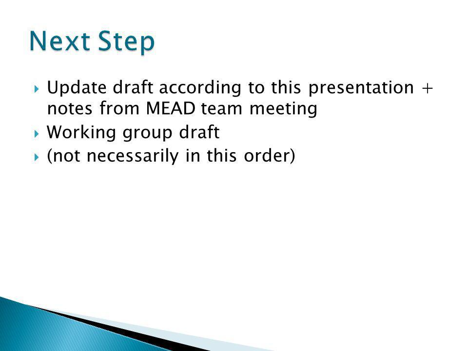 Update draft according to this presentation + notes from MEAD team meeting Working group draft (not necessarily in this order)