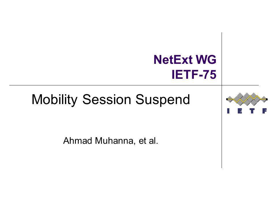 NetExt WG IETF-75 Mobility Session Suspend Ahmad Muhanna, et al.