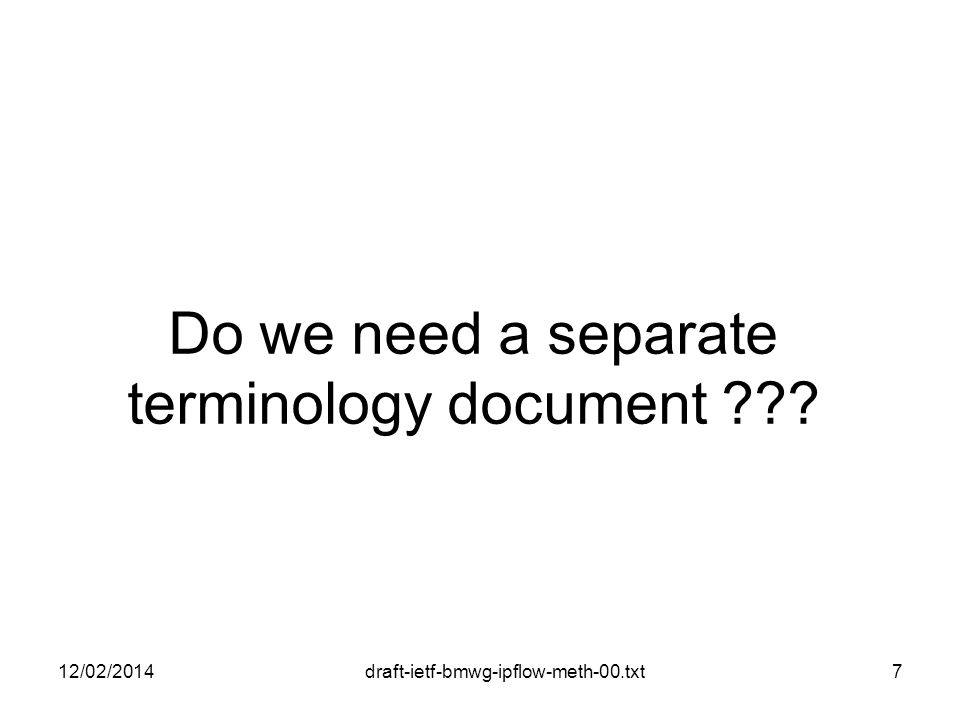 draft-ietf-bmwg-ipflow-meth-00.txt Do we need a separate terminology document 12/02/20147