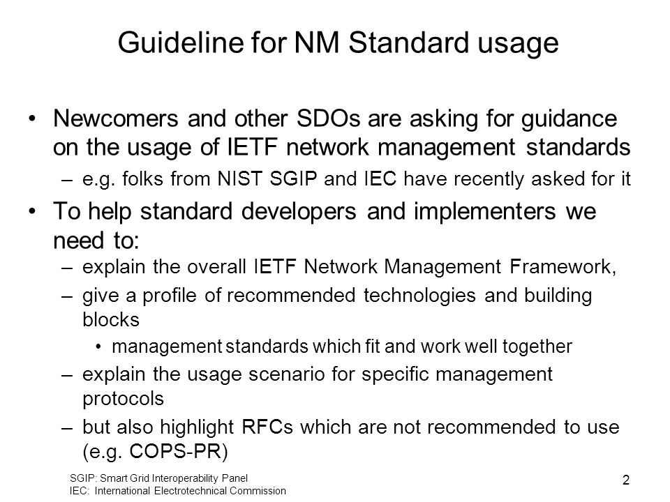 Guideline for NM Standard usage Newcomers and other SDOs are asking for guidance on the usage of IETF network management standards –e.g.