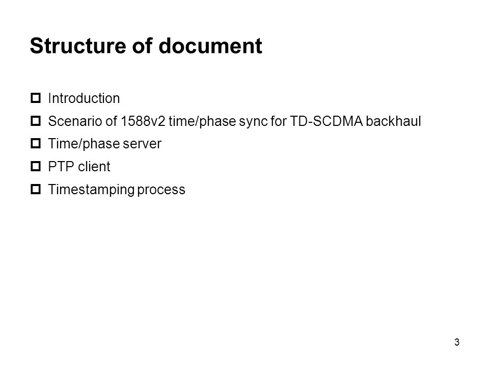 3 Structure of document Introduction Scenario of 1588v2 time/phase sync for TD-SCDMA backhaul Time/phase server PTP client Timestamping process