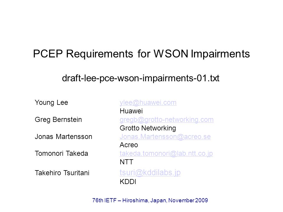 76th IETF – Hiroshima, Japan, November 2009 PCEP Requirements for WSON Impairments Young Leeylee@huawei.comylee@huawei.com Huawei Greg Bernsteingregb@