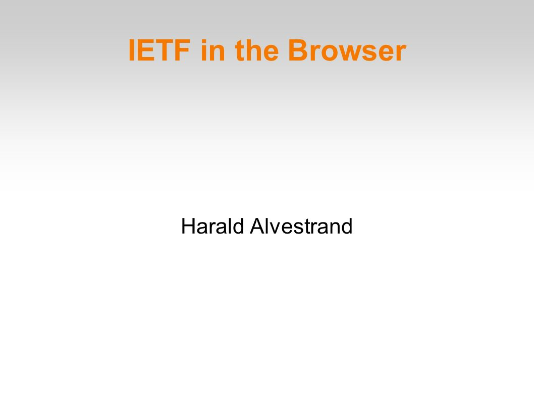 IETF in the Browser Harald Alvestrand