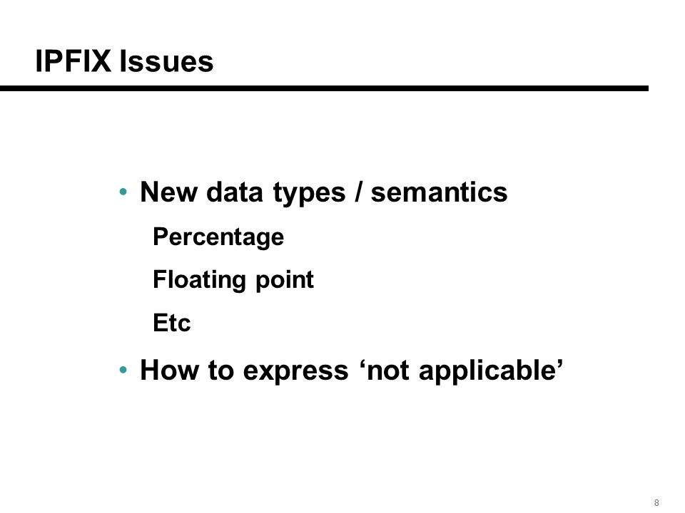 888 IPFIX Issues New data types / semantics Percentage Floating point Etc How to express not applicable