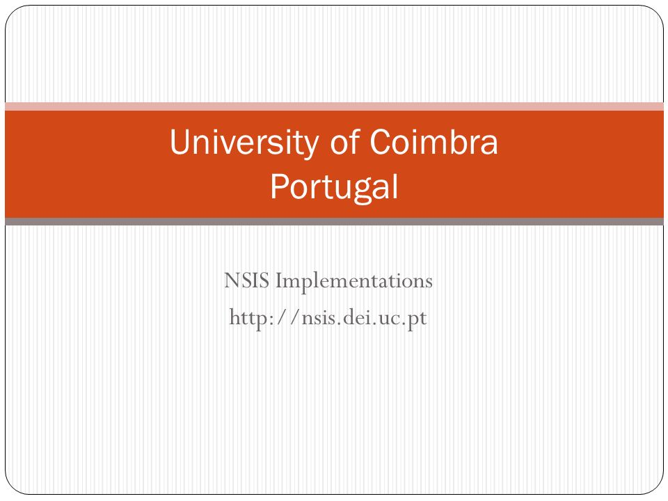 NSIS Implementations http://nsis.dei.uc.pt University of Coimbra Portugal