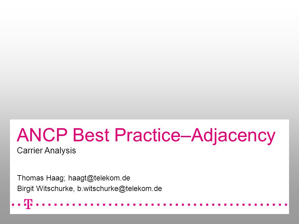 ANCP Best Practice–Adjacency Carrier Analysis Thomas Haag; Birgit Witschurke,