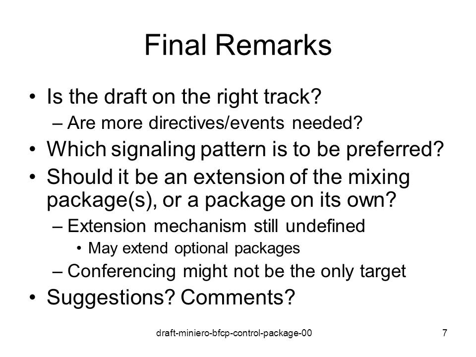 draft-miniero-bfcp-control-package-007 Final Remarks Is the draft on the right track.