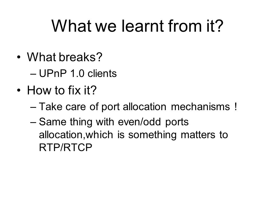 What we learnt from it. What breaks. –UPnP 1.0 clients How to fix it.
