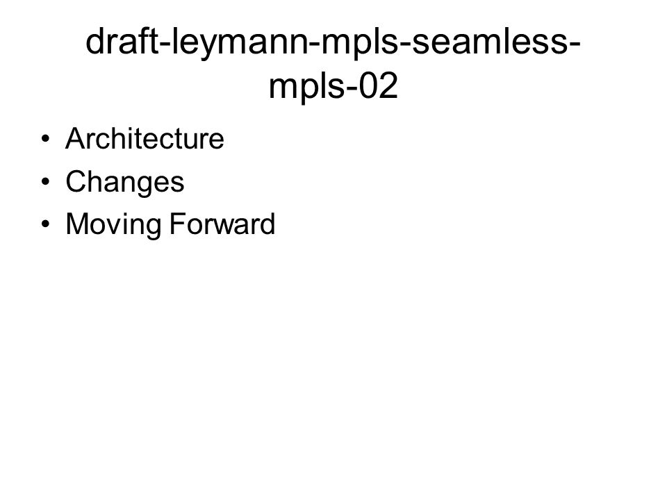 draft-leymann-mpls-seamless- mpls-02 Architecture Changes Moving Forward