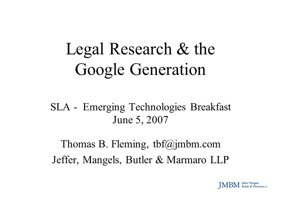 Legal Research & the Google Generation SLA - Emerging Technologies Breakfast June 5, 2007 Thomas B.