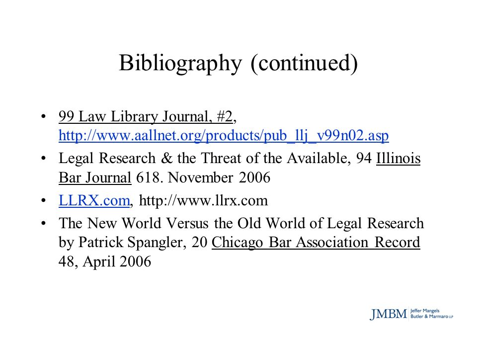 Bibliography (continued) 99 Law Library Journal, #2,     Legal Research & the Threat of the Available, 94 Illinois Bar Journal 618.