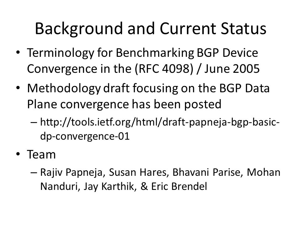 Background and Current Status Terminology for Benchmarking BGP Device Convergence in the (RFC 4098) / June 2005 Methodology draft focusing on the BGP