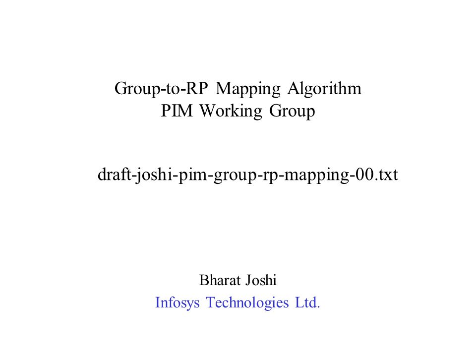Group-to-RP Mapping Algorithm PIM Working Group Bharat Joshi Infosys Technologies Ltd.