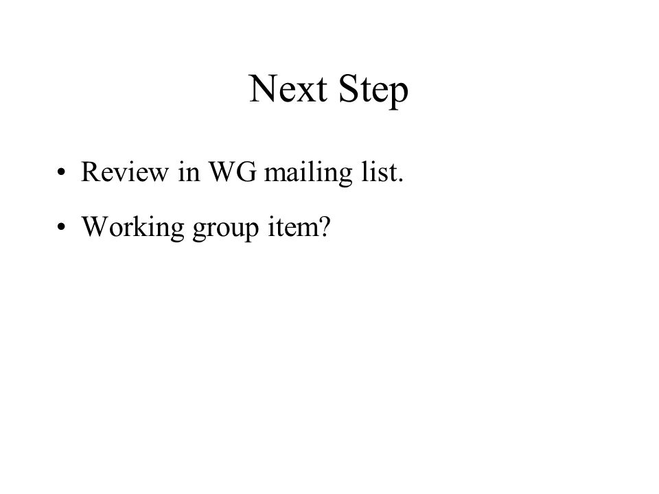 Next Step Review in WG mailing list. Working group item?