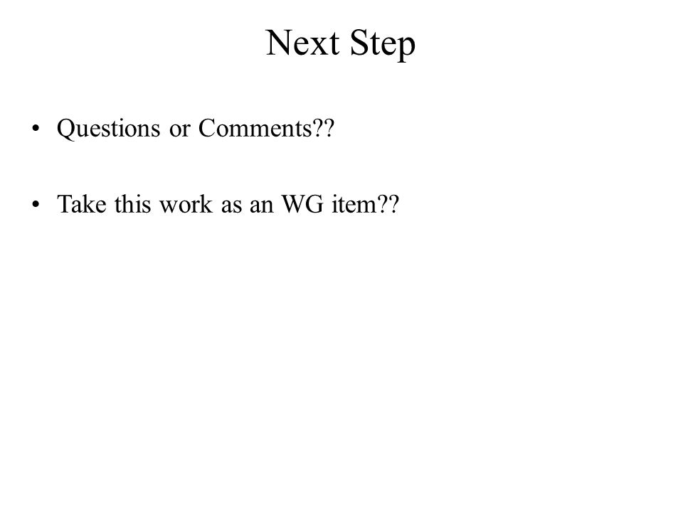 Next Step Questions or Comments Take this work as an WG item