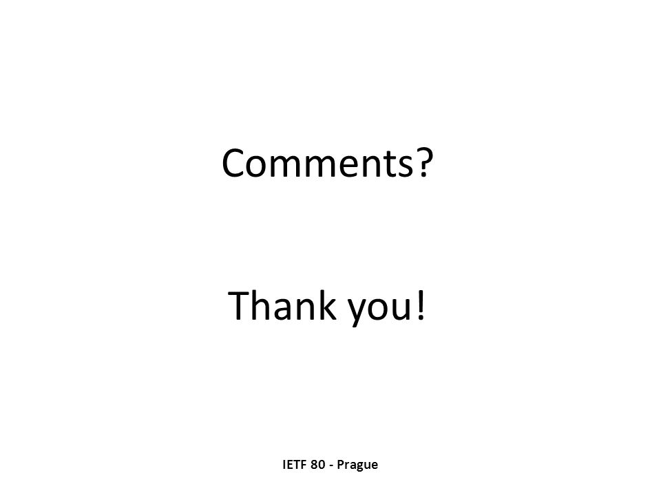 IETF 80 - Prague Comments Thank you!