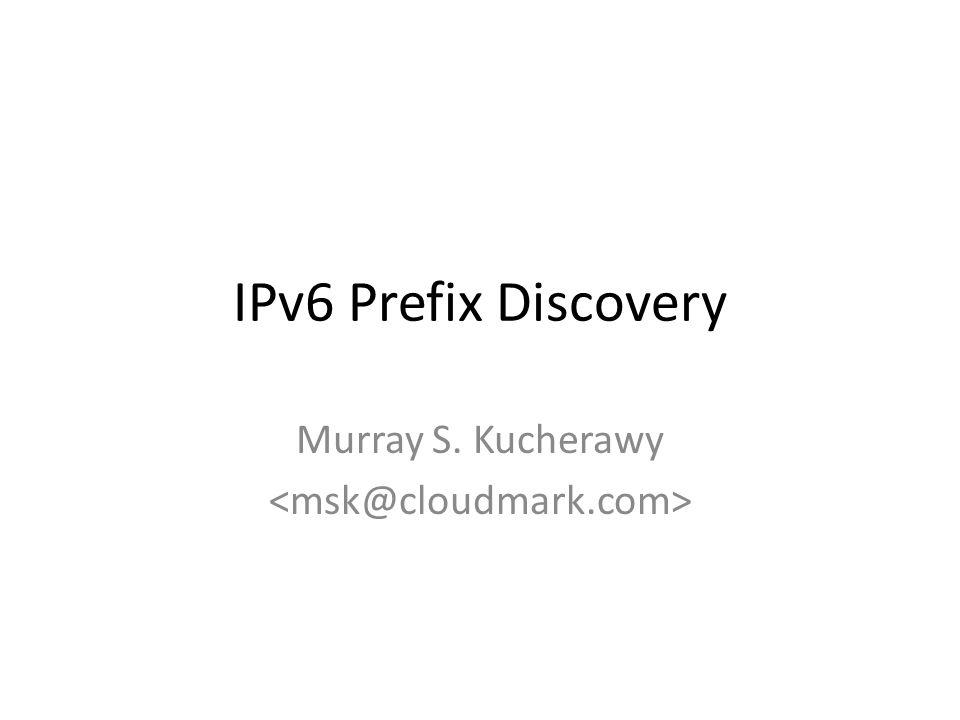 IPv6 Prefix Discovery Murray S. Kucherawy