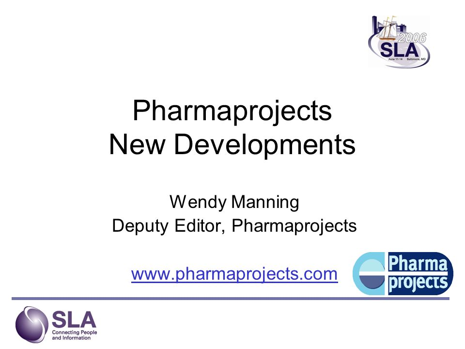 Pharmaprojects New Developments Wendy Manning Deputy Editor, Pharmaprojects www.pharmaprojects.com