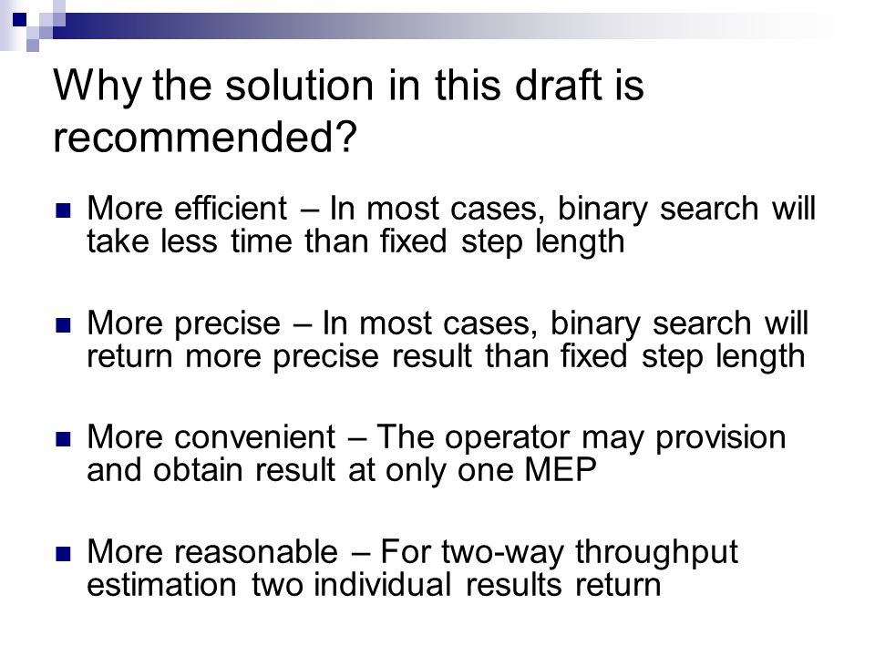 Why the solution in this draft is recommended? More efficient – In most cases, binary search will take less time than fixed step length More precise –