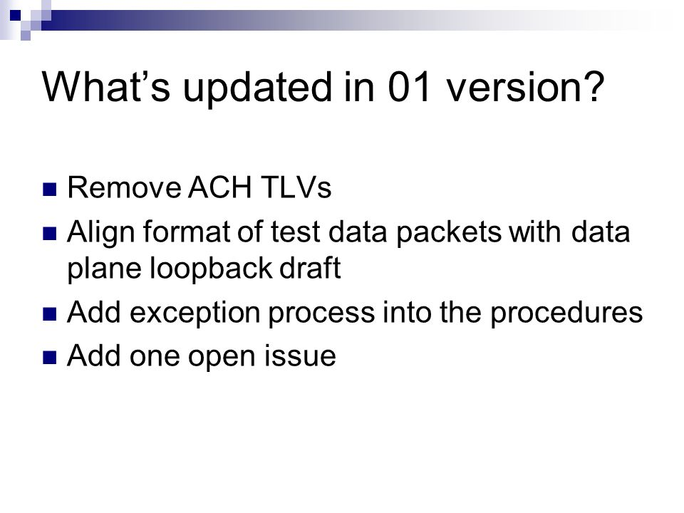 Whats updated in 01 version? Remove ACH TLVs Align format of test data packets with data plane loopback draft Add exception process into the procedure