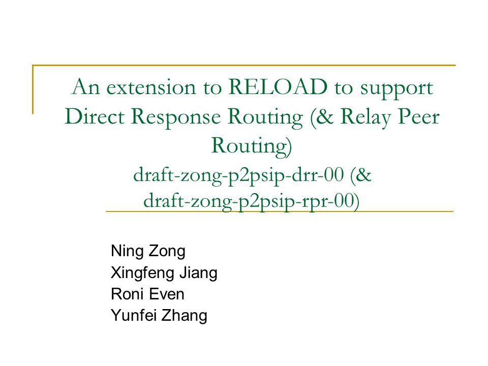 An extension to RELOAD to support Direct Response Routing (& Relay Peer Routing) Ning Zong Xingfeng Jiang Roni Even Yunfei Zhang draft-zong-p2psip-drr-00 (& draft-zong-p2psip-rpr-00)