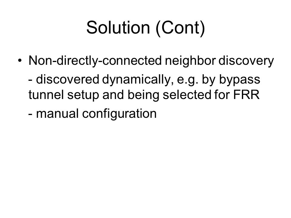 Solution (Cont) Non-directly-connected neighbor discovery - discovered dynamically, e.g.