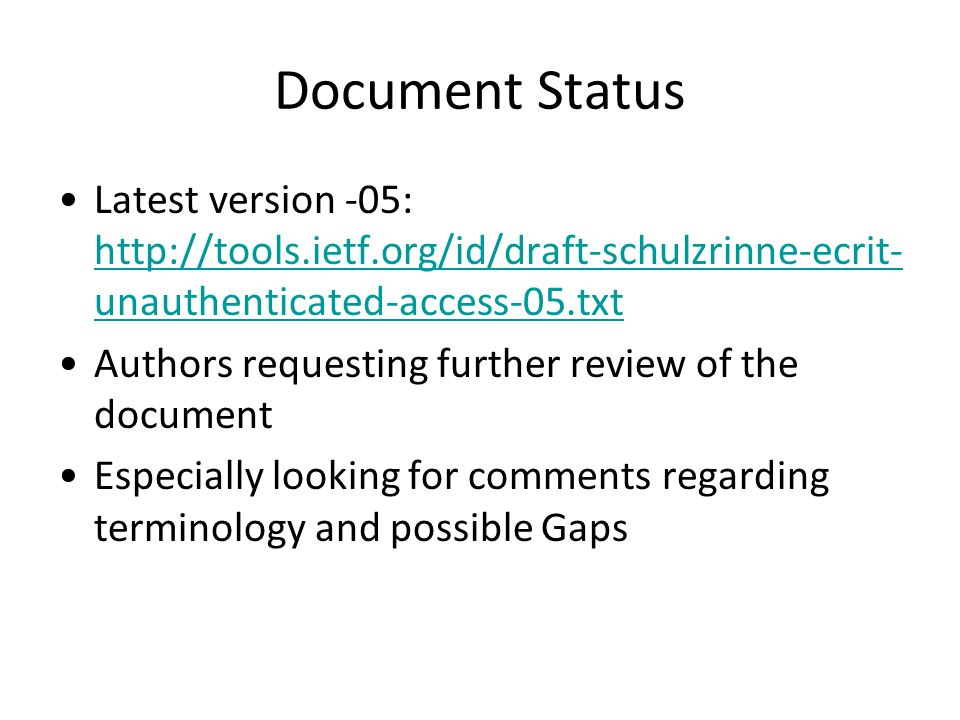 Document Status Latest version -05: http://tools.ietf.org/id/draft-schulzrinne-ecrit- unauthenticated-access-05.txt http://tools.ietf.org/id/draft-sch