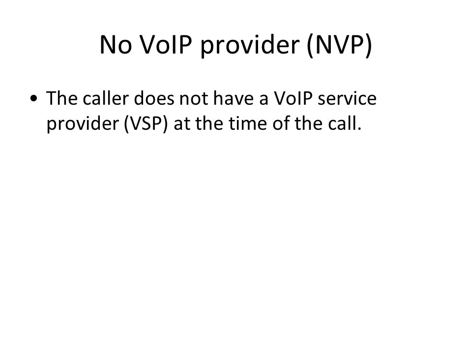 No VoIP provider (NVP) The caller does not have a VoIP service provider (VSP) at the time of the call.