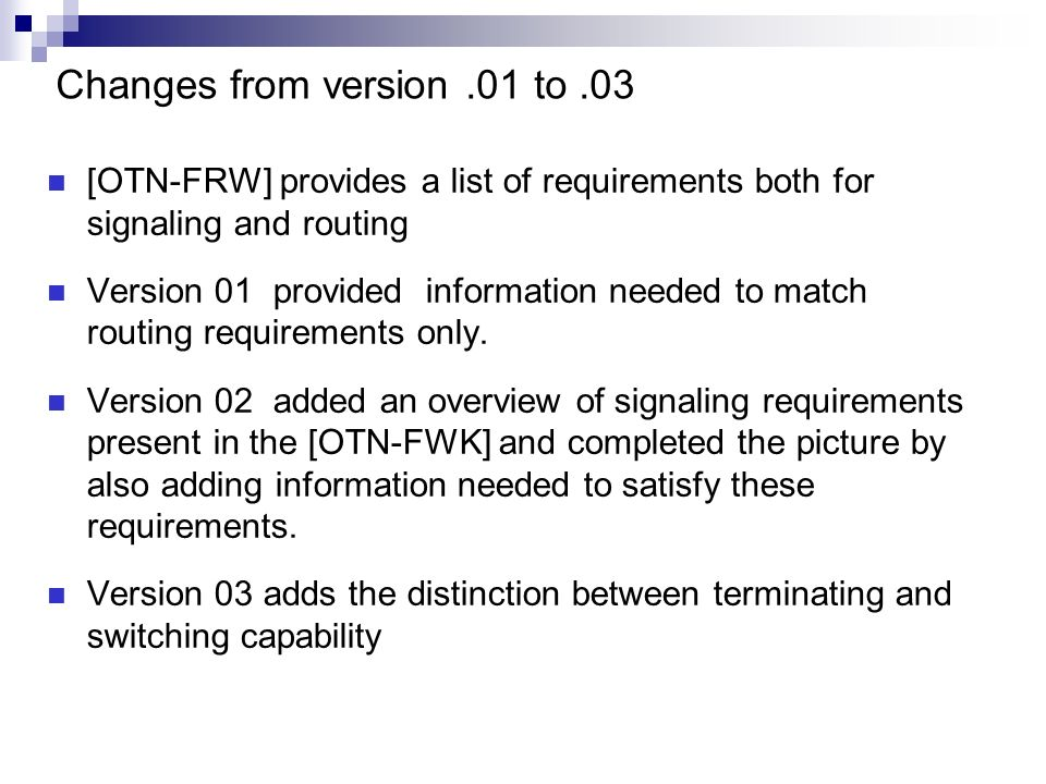 Changes from version.01 to.03 [OTN-FRW] provides a list of requirements both for signaling and routing Version 01 provided information needed to match routing requirements only.