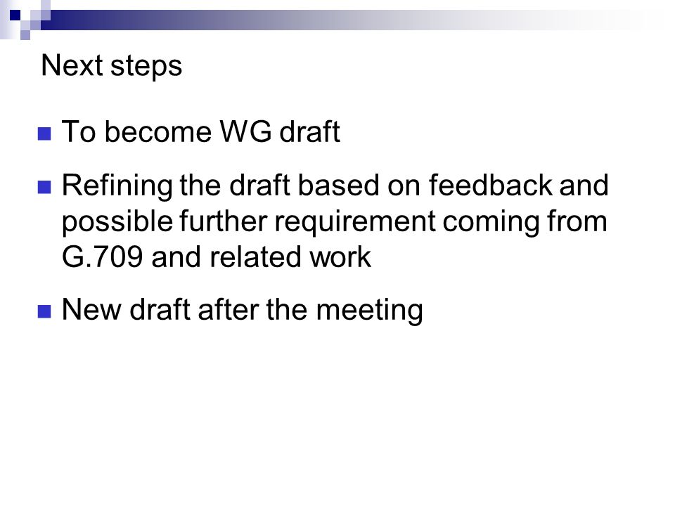 Next steps To become WG draft Refining the draft based on feedback and possible further requirement coming from G.709 and related work New draft after the meeting