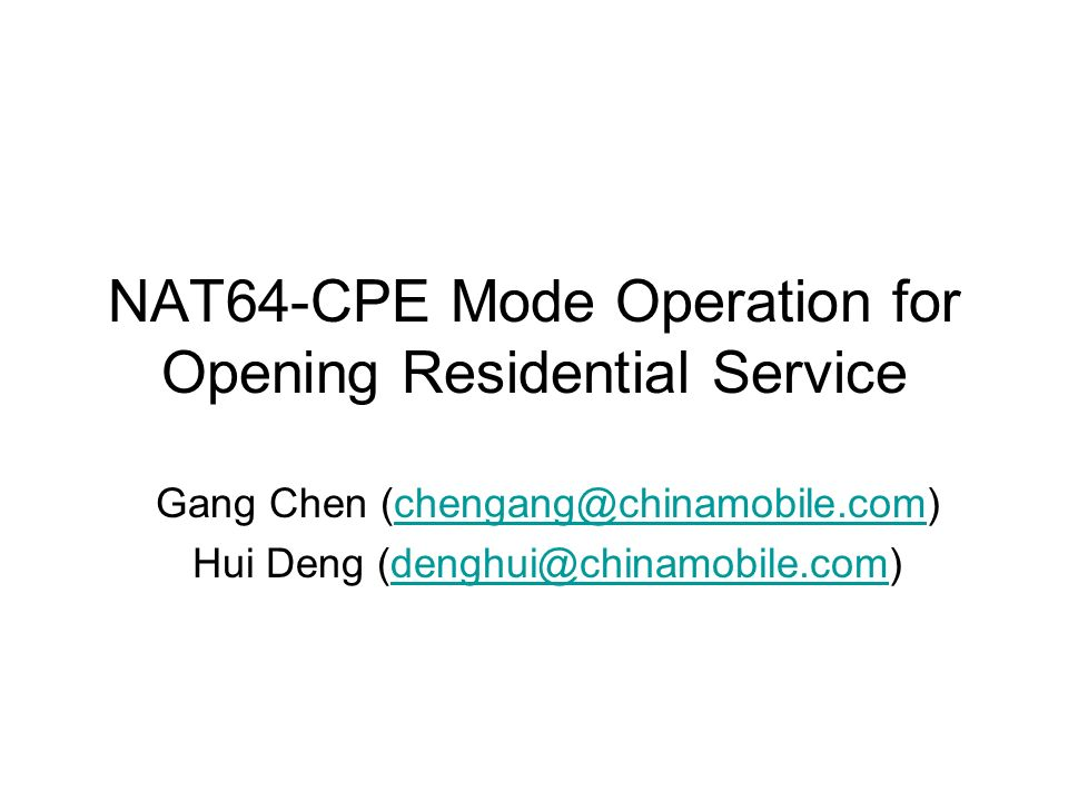 NAT64-CPE Mode Operation for Opening Residential Service Gang Chen (chengang@chinamobile.com)chengang@chinamobile.com Hui Deng (denghui@chinamobile.co