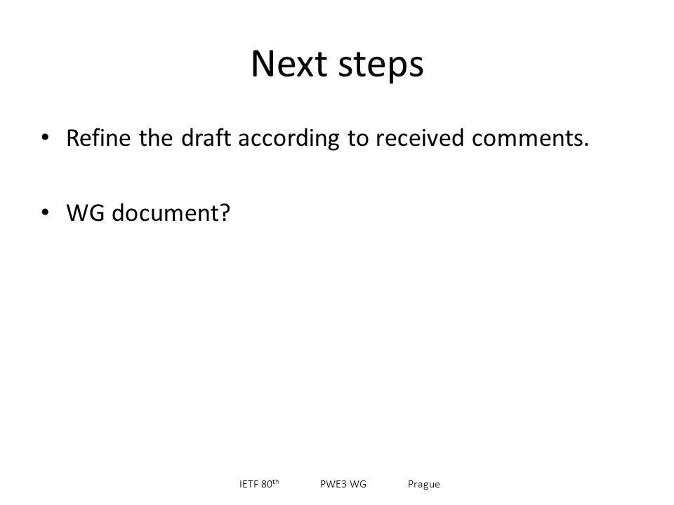 Next steps Refine the draft according to received comments. WG document IETF 80 th PWE3 WG Prague