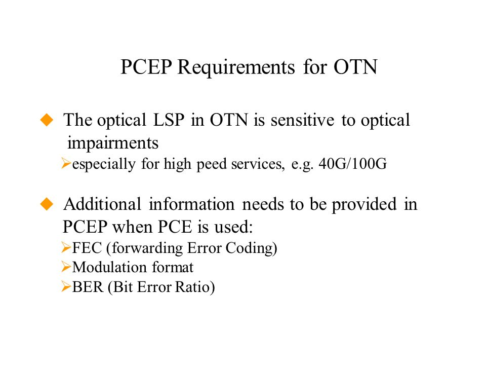 PCEP Requirements for OTN The optical LSP in OTN is sensitive to optical impairments especially for high peed services, e.g. 40G/100G Additional infor