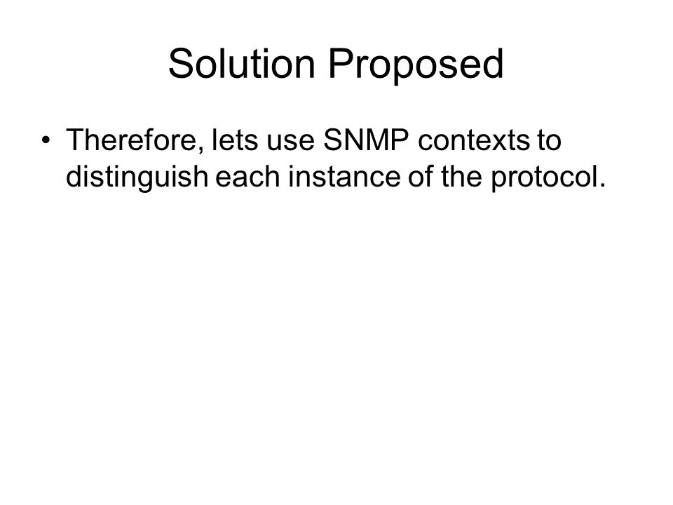 Solution Proposed Therefore, lets use SNMP contexts to distinguish each instance of the protocol.