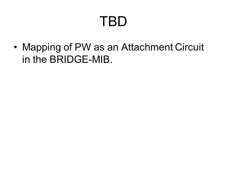 TBD Mapping of PW as an Attachment Circuit in the BRIDGE-MIB.