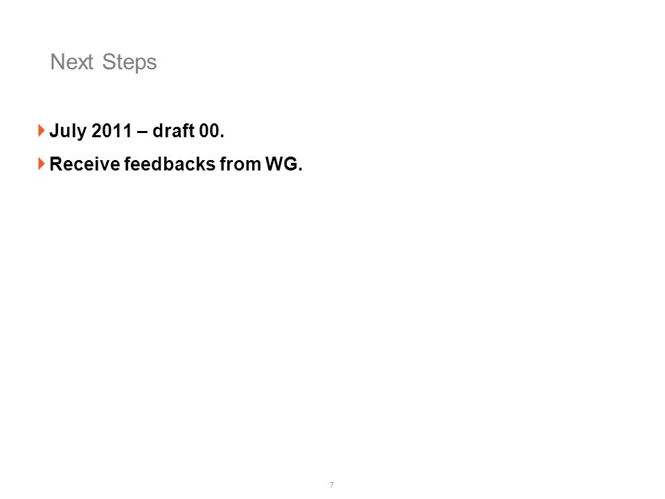 7 Next Steps July 2011 – draft 00. Receive feedbacks from WG.