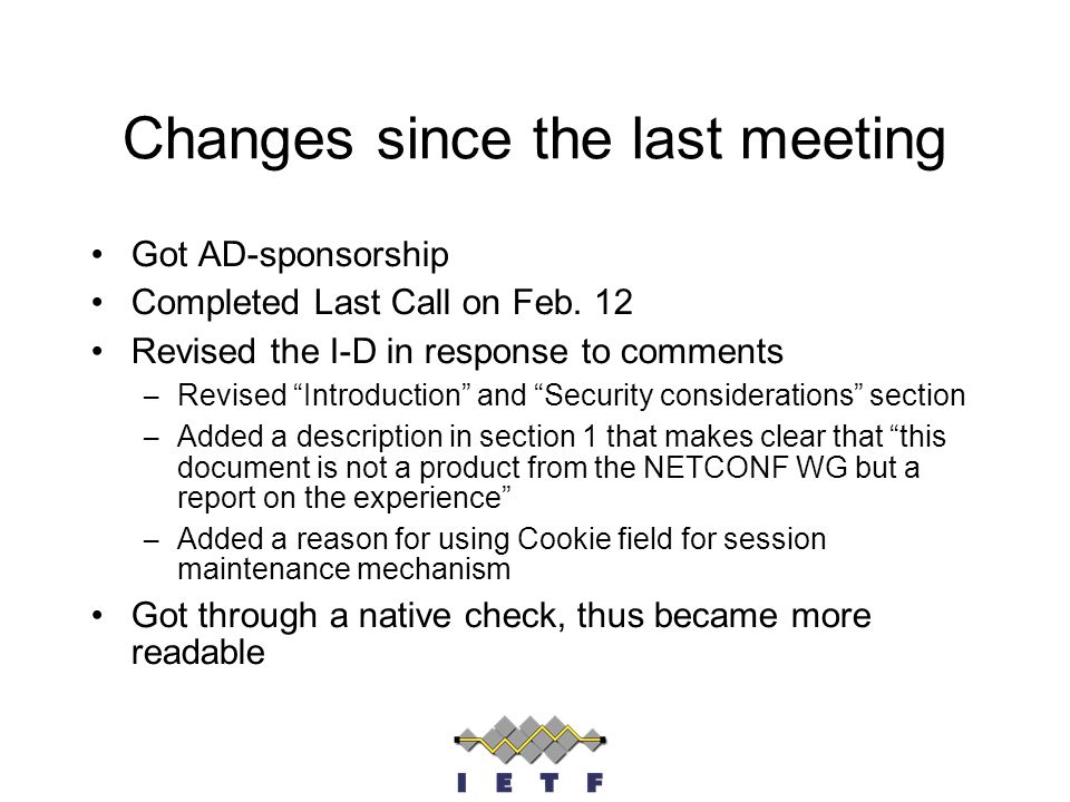 Changes since the last meeting Got AD-sponsorship Completed Last Call on Feb. 12 Revised the I-D in response to comments –Revised Introduction and Sec