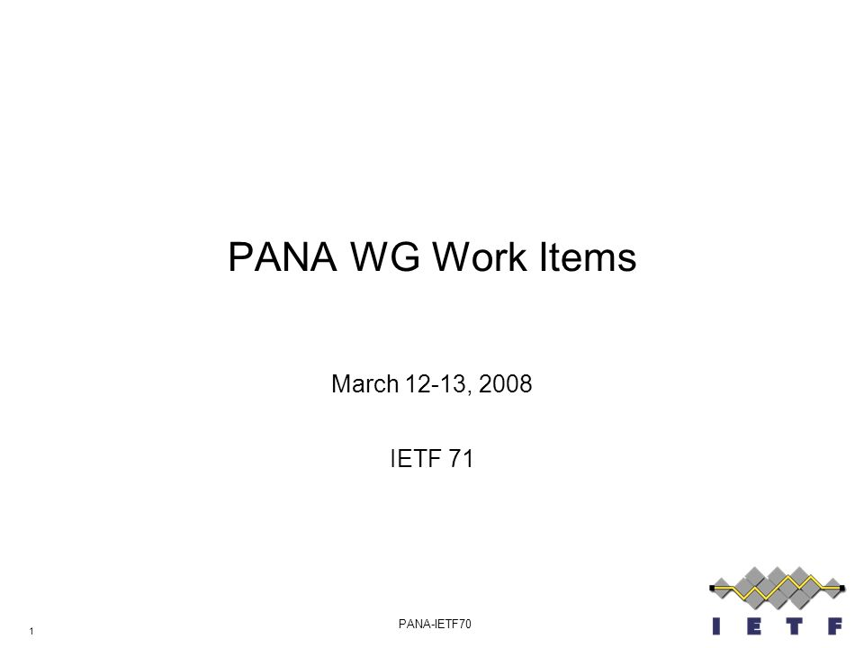 1 PANA-IETF70 PANA WG Work Items March 12-13, 2008 IETF 71