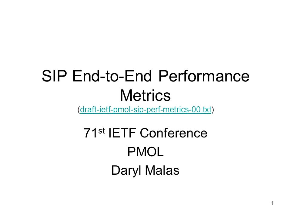 1 SIP End-to-End Performance Metrics (draft-ietf-pmol-sip-perf-metrics-00.txt)draft-ietf-pmol-sip-perf-metrics-00.txt 71 st IETF Conference PMOL Daryl Malas