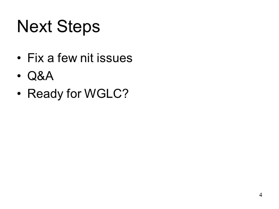 4 Next Steps Fix a few nit issues Q&A Ready for WGLC?