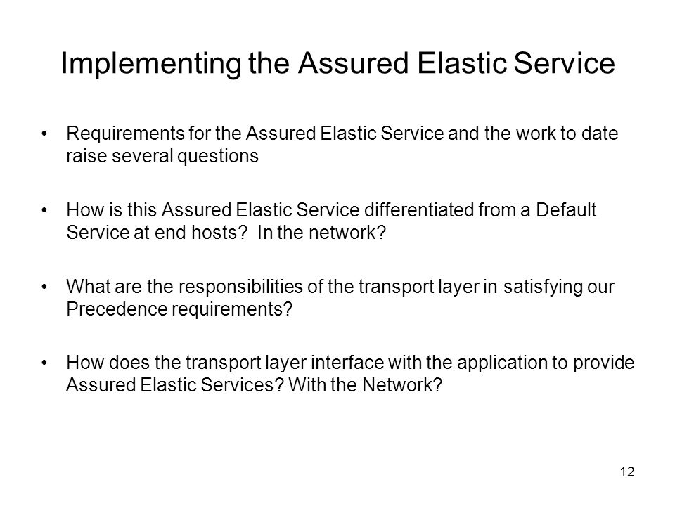 12 Implementing the Assured Elastic Service Requirements for the Assured Elastic Service and the work to date raise several questions How is this Assured Elastic Service differentiated from a Default Service at end hosts.