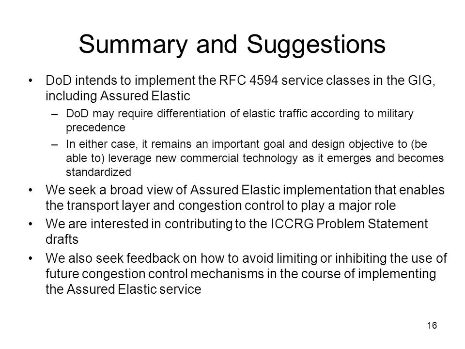 16 Summary and Suggestions DoD intends to implement the RFC 4594 service classes in the GIG, including Assured Elastic –DoD may require differentiatio