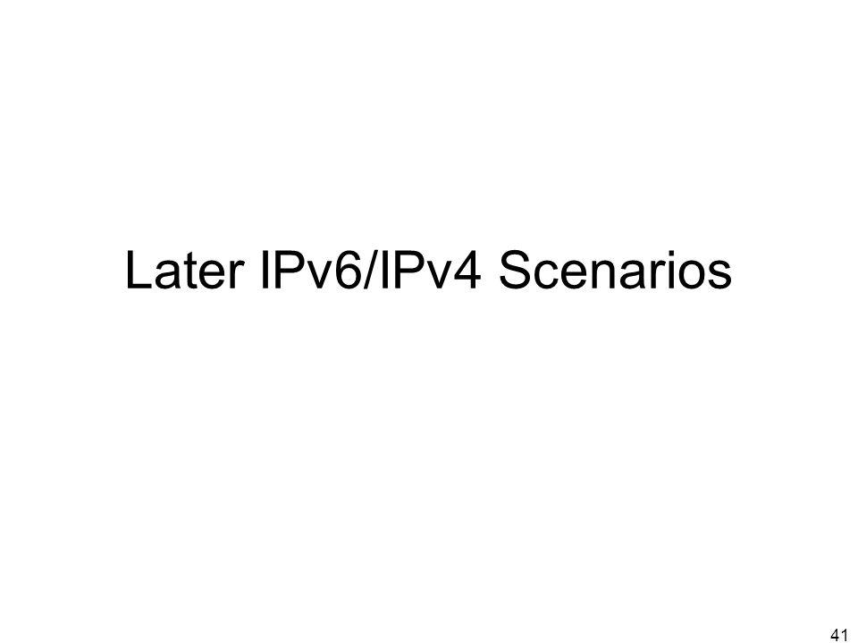 41 Later IPv6/IPv4 Scenarios